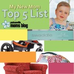What Every New Mom Needs: My Top 5 List