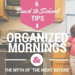 "Organized Mornings & The Myth of ""The Night Before"""