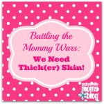 Battling the Mommy Wars: We Need Thick(er) Skin!
