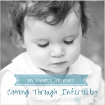 My Family Journey: Coming Through Infertility