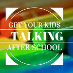 Better Than Just Fine: Get Your Kids Talking After School