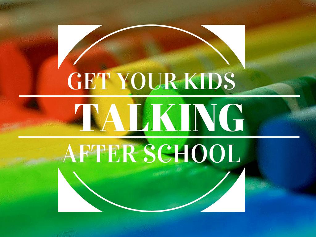 Get Your Kids Talking After School