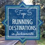 My Top Five Favorite Running Destinations in Jacksonville
