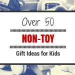 Over 50 Non-Toy Gift Ideas for Kids