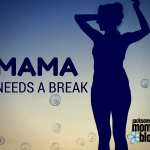 Mama Needs a Break!