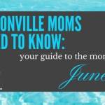 Jacksonville Moms Need to Know :: Your Guide to the Month of June