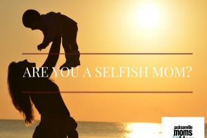 ARE YOU A SELFISH MOM_