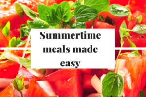 Summertime meals made easy