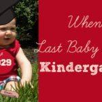 Bye Bye Baby: When Your Youngest Starts Kindergarten