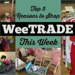 Top 5 Reasons to Shop WeeTRADE this week