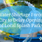 Water Shortage Forces City to Delay Opening of Local Splash Parks