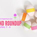 Weekend Roundup, April 7 – 9