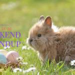 Weekend Roundup April 14 – 16