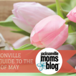 A Jacksonville Mom's Guide to the Month of May