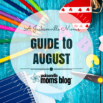 A Jacksonville Mom's Guide to the Month of August